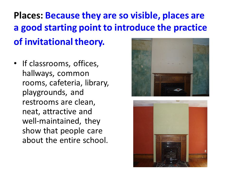 Places: Because they are so visible, places are a good starting point to introduce the practice If classrooms, offices, hallways, common rooms, cafeteria, library, playgrounds, and restrooms are clean, neat, attractive and well-maintained, they show that people care about the entire school.
