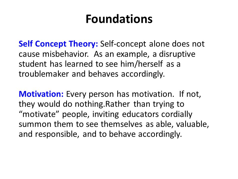 Foundations Self Concept Theory: Self-concept alone does not cause misbehavior.