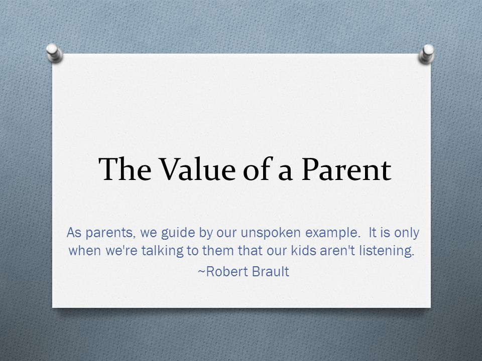 The Value of a Parent As parents, we guide by our unspoken example.