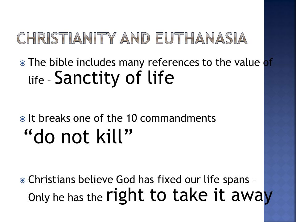 """ The bible includes many references to the value of life – Sanctity of life  It breaks one of the 10 commandments """"do not kill""""  Christians believe"""