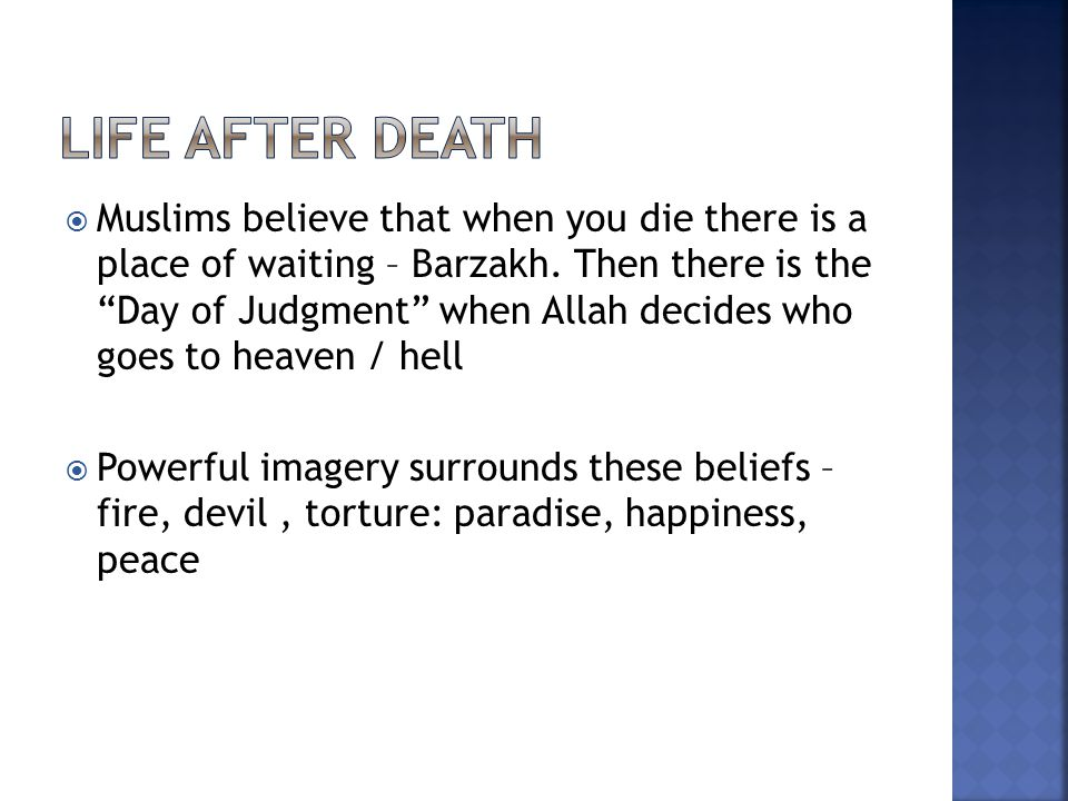 """ Muslims believe that when you die there is a place of waiting – Barzakh. Then there is the """"Day of Judgment"""" when Allah decides who goes to heaven /"""