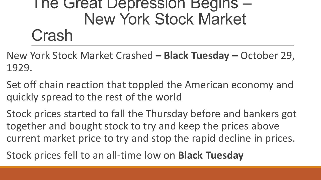 The Great Depression Begins – New York Stock Market Crash New York Stock Market Crashed – Black Tuesday – October 29, 1929.