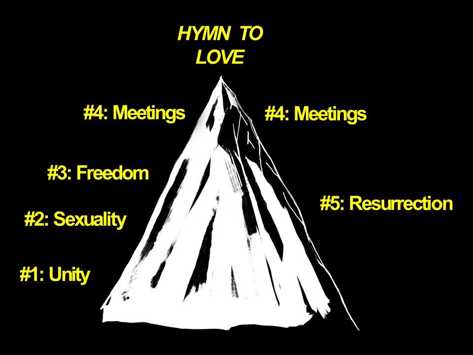#1: Unity #2: Sexuality #3: Freedom #4: Meetings #5: Resurrection HYMN TO LOVE #4: Meetings
