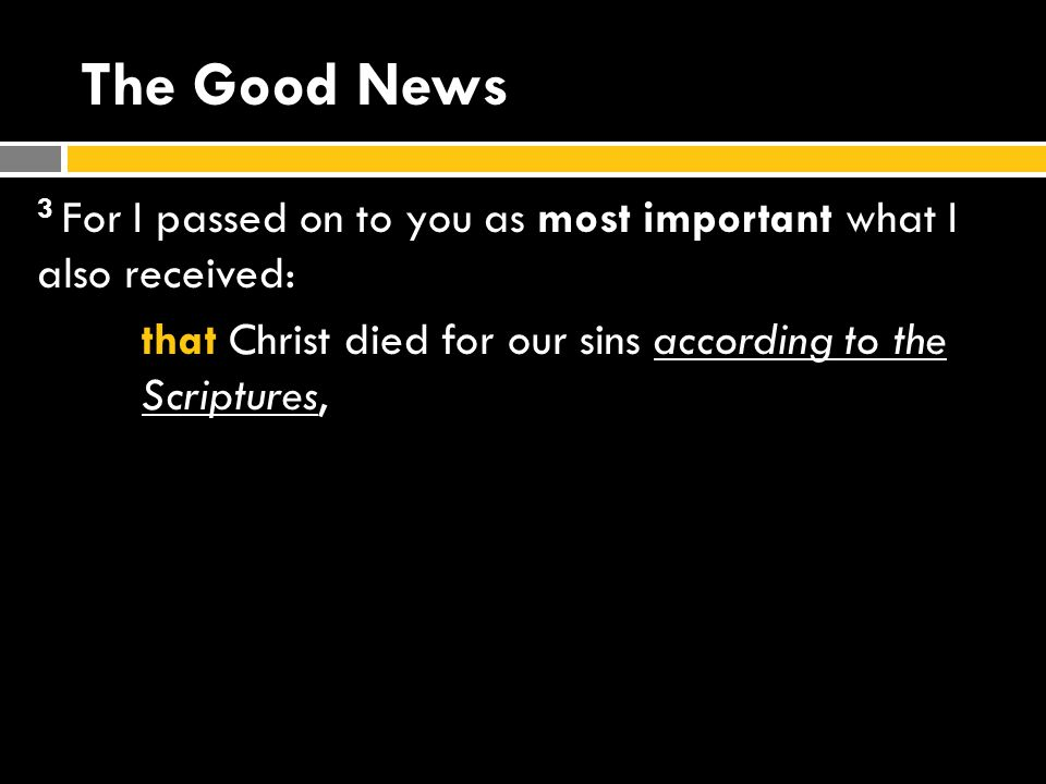 The Good News 3 For I passed on to you as most important what I also received: that Christ died for our sins according to the Scriptures,