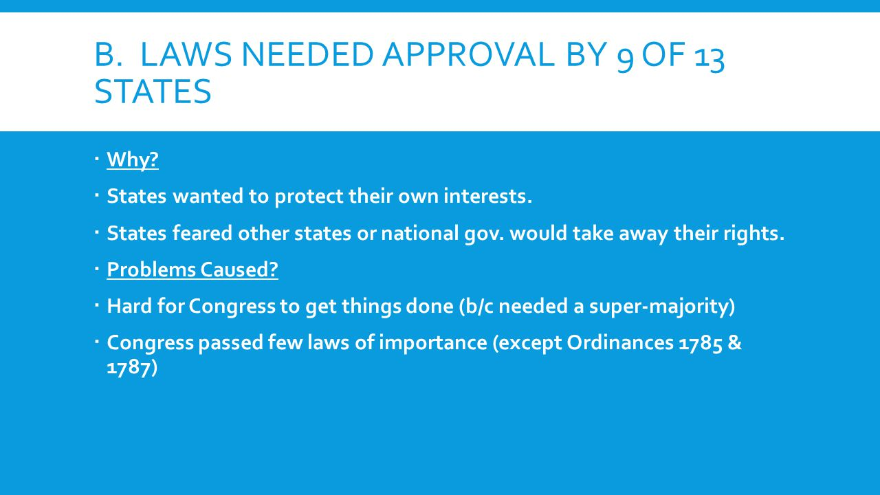 B. LAWS NEEDED APPROVAL BY 9 OF 13 STATES  Why.  States wanted to protect their own interests.