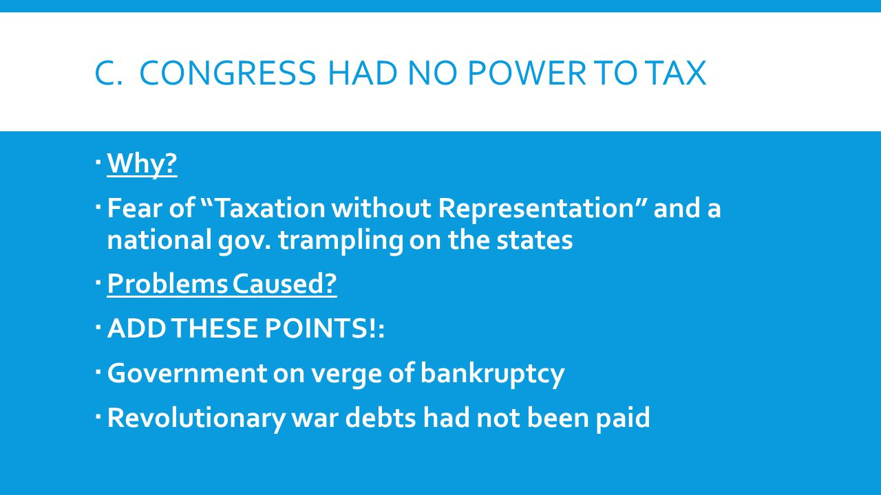 C. CONGRESS HAD NO POWER TO TAX  Why.