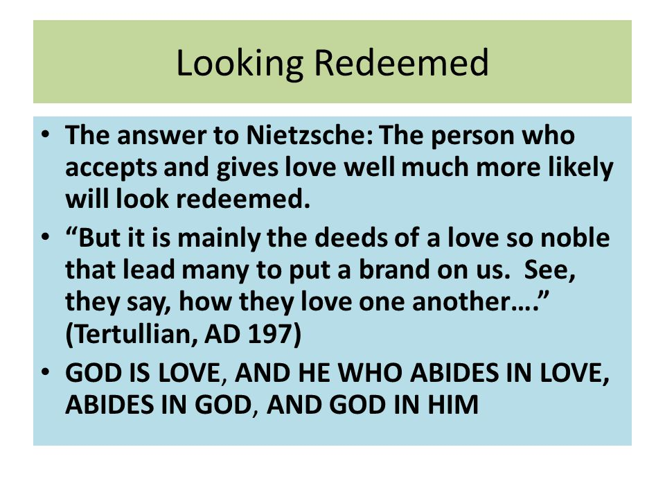 "Looking Redeemed The answer to Nietzsche: The person who accepts and gives love well much more likely will look redeemed. ""But it is mainly the deeds"