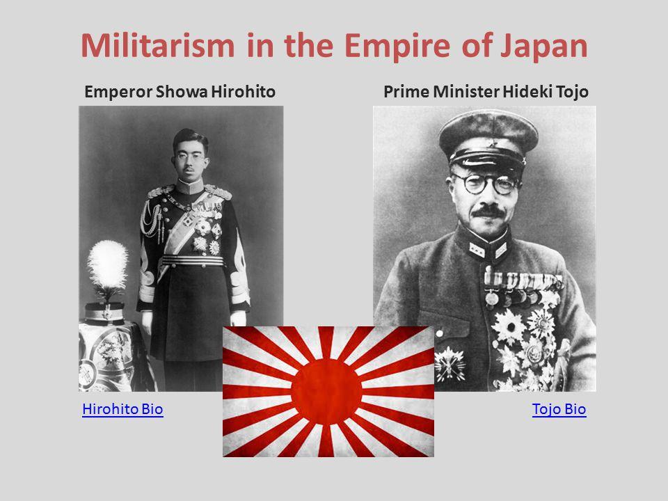 Militarism in the Empire of Japan Emperor Showa HirohitoPrime Minister Hideki Tojo Tojo BioHirohito Bio
