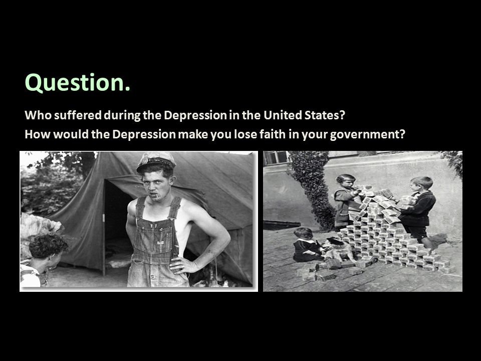 Question. Who suffered during the Depression in the United States? How would the Depression make you lose faith in your government?