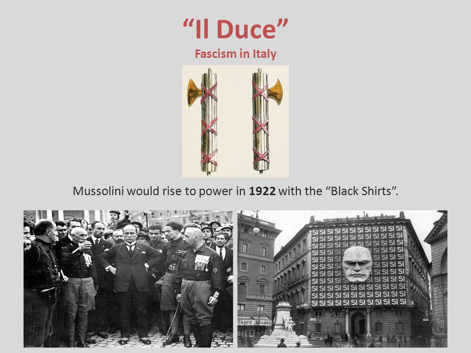"""""""Il Duce"""" Fascism in Italy Mussolini would rise to power in 1922 with the """"Black Shirts""""."""