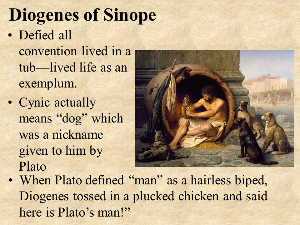 Diogenes of Sinope Defied all convention lived in a tub—lived life as an exemplum.