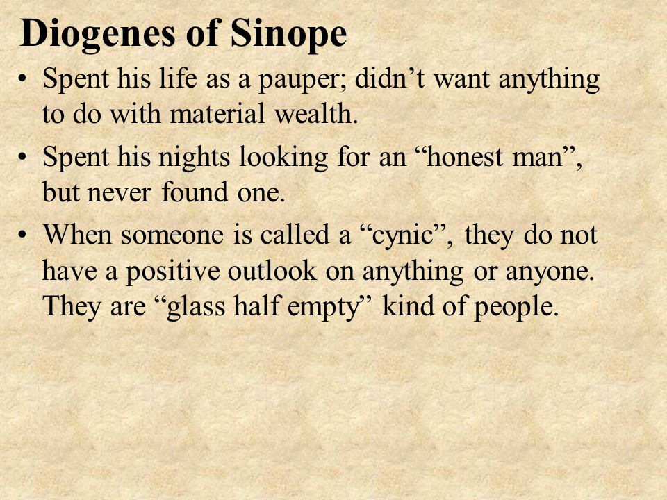 Diogenes of Sinope Spent his life as a pauper; didn't want anything to do with material wealth.