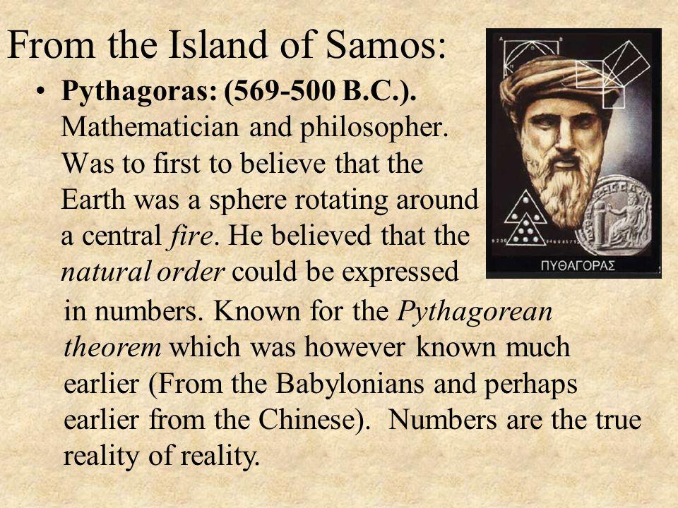 From the Island of Samos: Pythagoras: (569-500 B.C.).