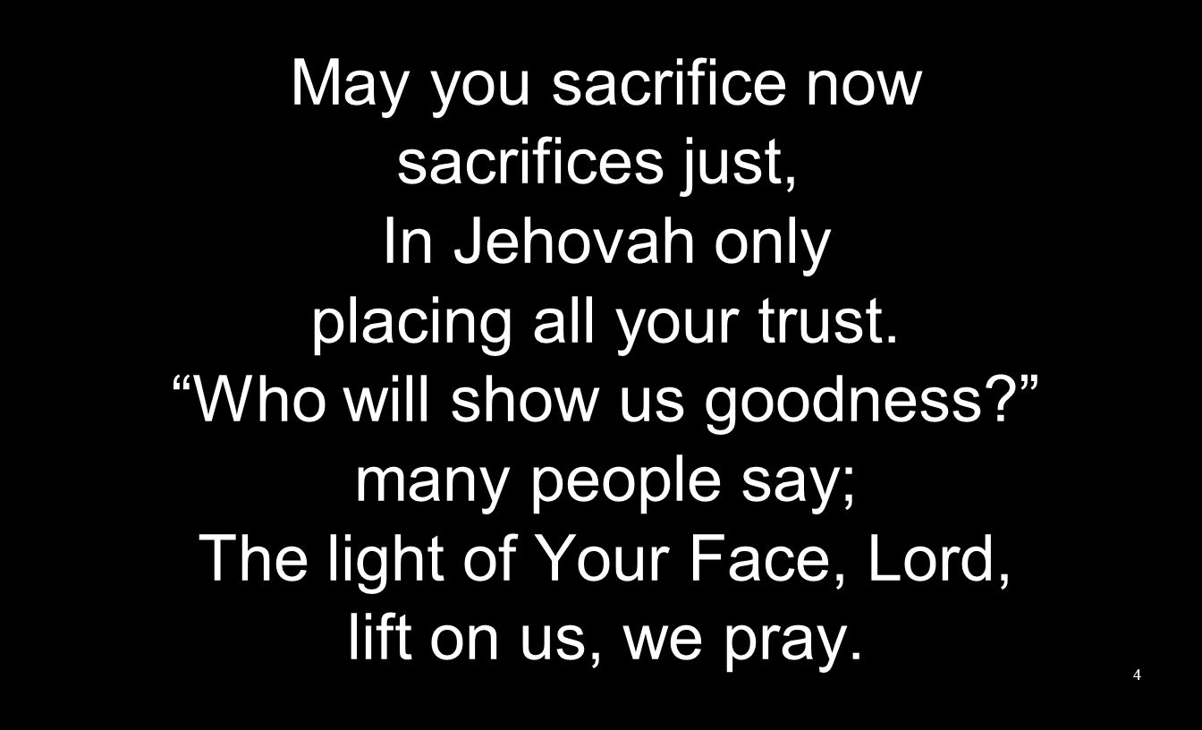May you sacrifice now sacrifices just, In Jehovah only placing all your trust.
