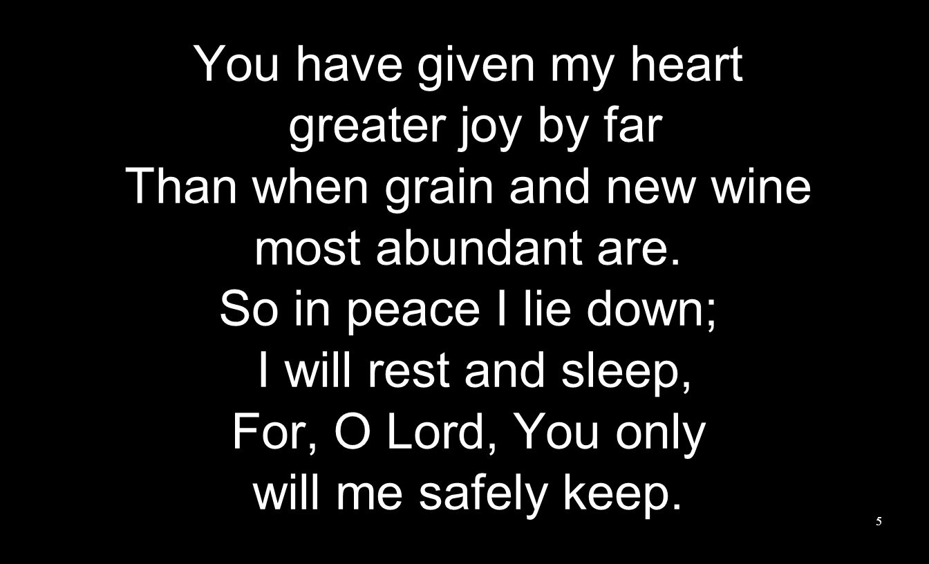 You have given my heart greater joy by far Than when grain and new wine most abundant are.