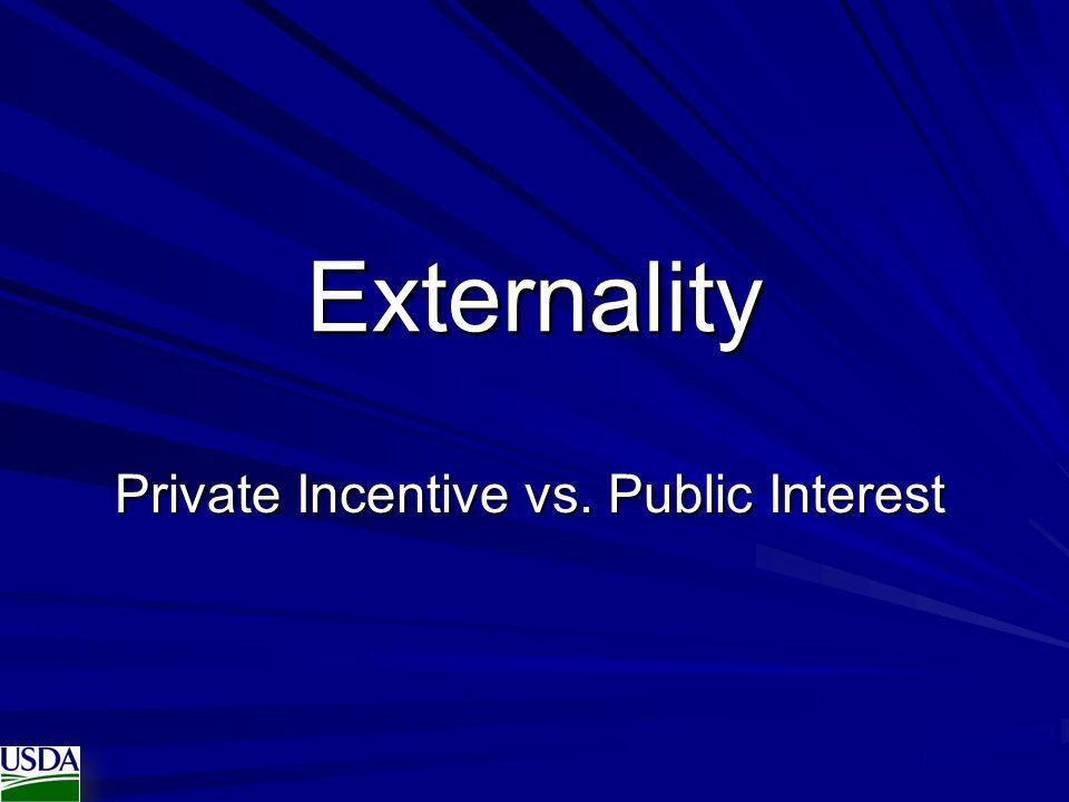 Externality Private Incentive vs. Public Interest