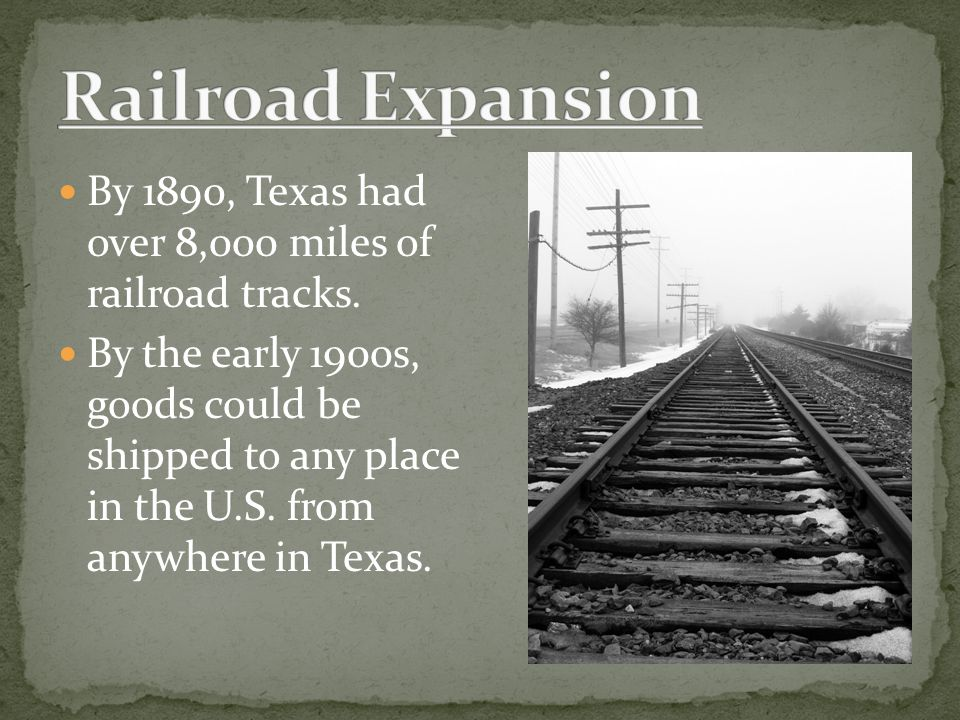 By 1890, Texas had over 8,000 miles of railroad tracks.