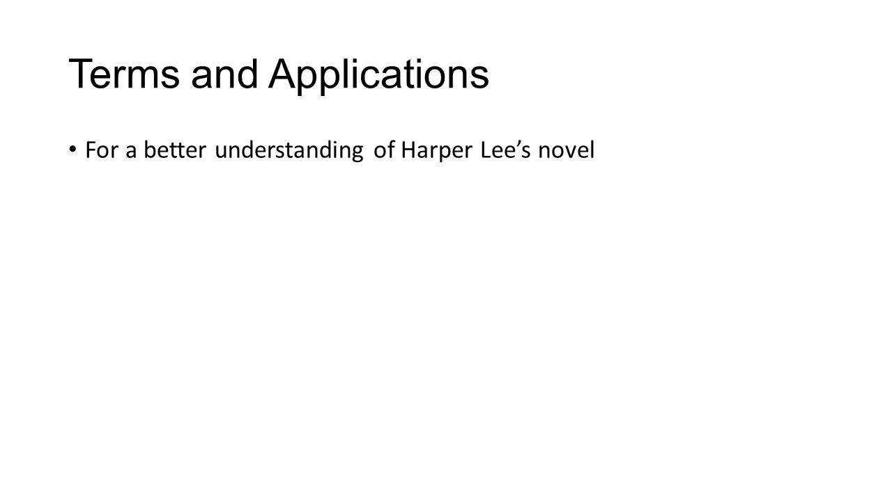 Terms and Applications For a better understanding of Harper Lee's novel