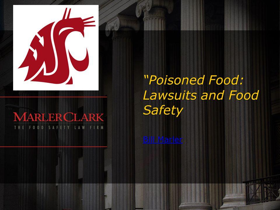 """Poisoned Food: Lawsuits and Food Safety Bill Marler Bill Marler"