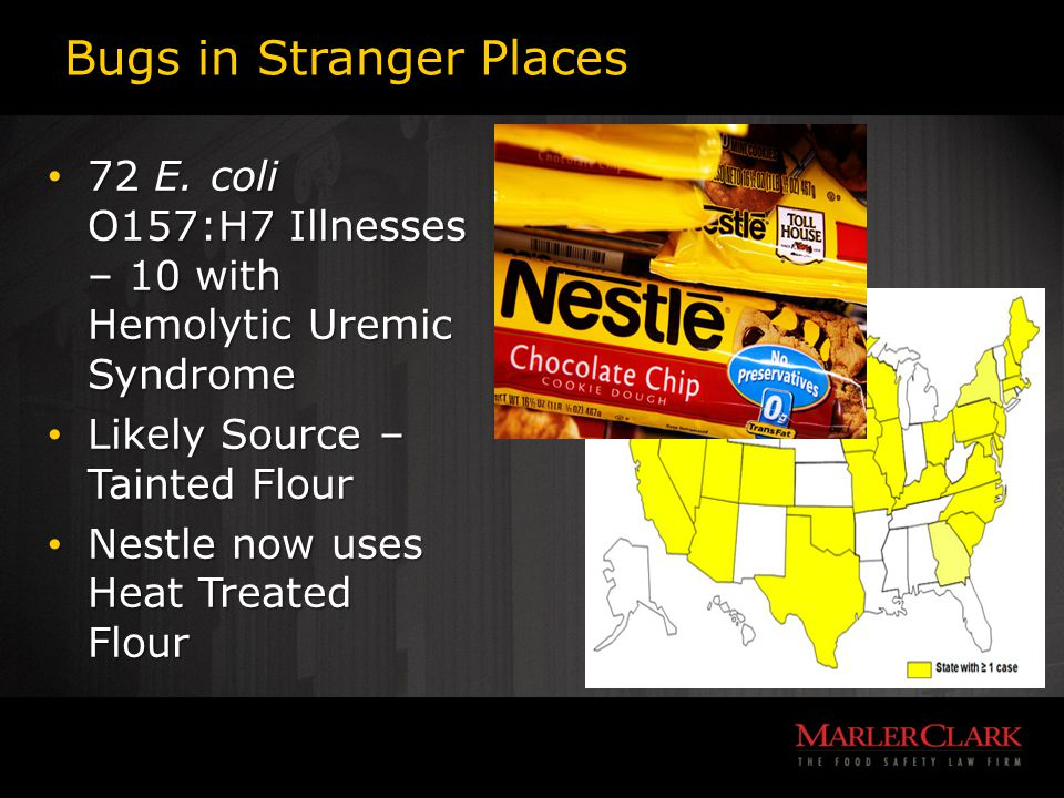 Bugs in Stranger Places 72 E. coli O157:H7 Illnesses – 10 with Hemolytic Uremic Syndrome 72 E.