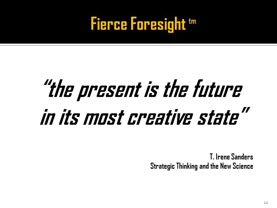 the present is the future in its most creative state T.