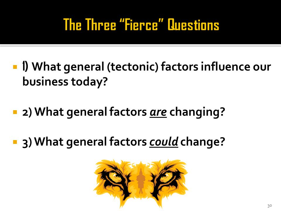 30  1) What general (tectonic) factors influence our business today.