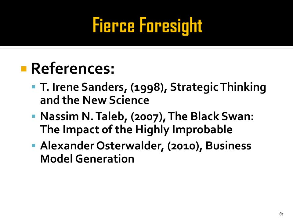  References:  T. Irene Sanders, (1998), Strategic Thinking and the New Science  Nassim N.