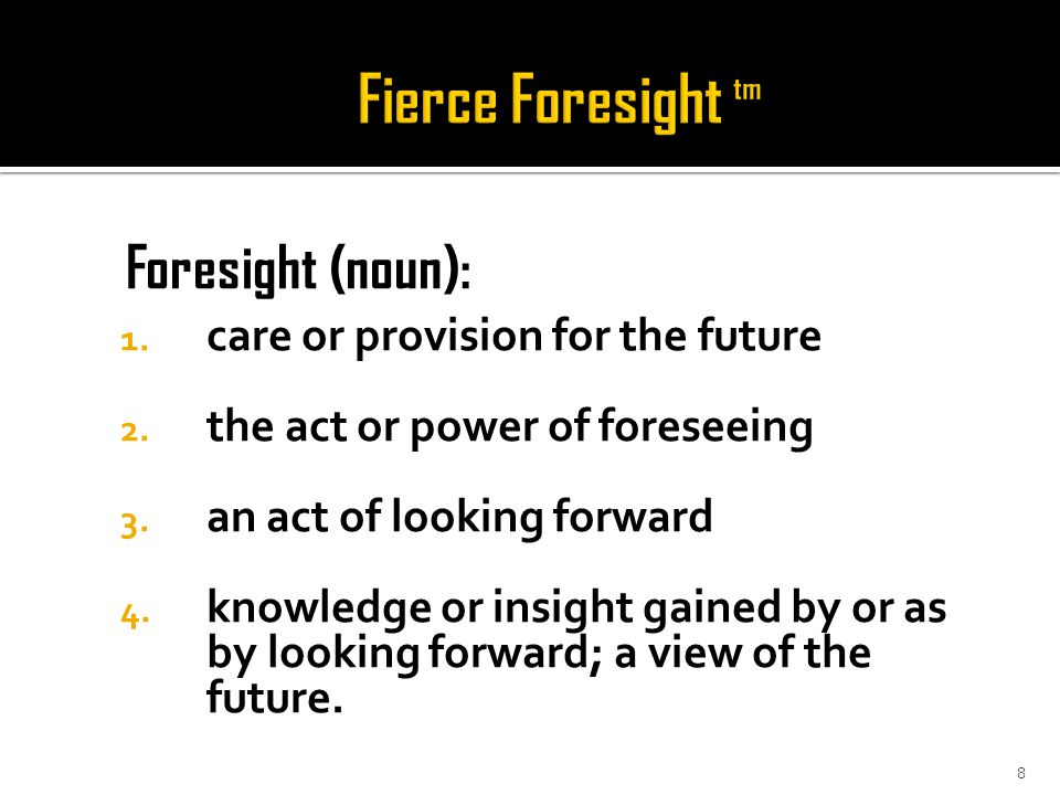 Foresight (noun): 1. care or provision for the future 2.