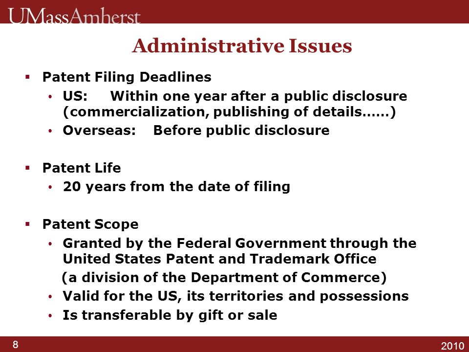 8 2010 Administrative Issues  Patent Filing Deadlines US: Within one year after a public disclosure (commercialization, publishing of details……) Over