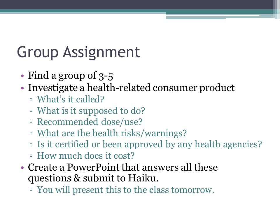 Group Assignment Find a group of 3-5 Investigate a health-related consumer product ▫What's it called.