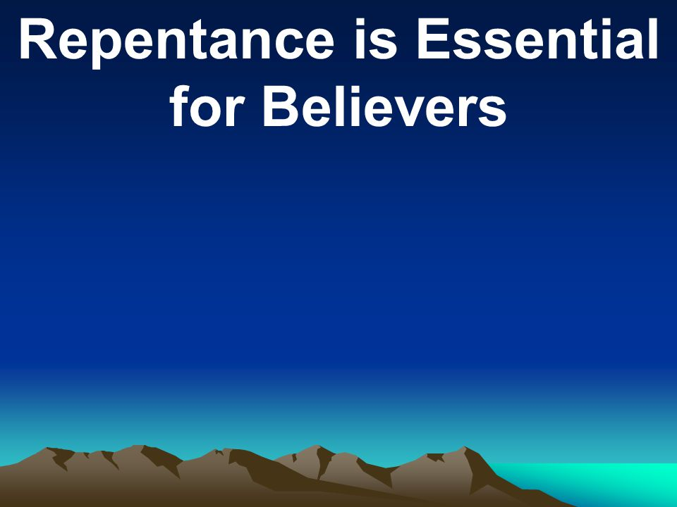 Repentance is Essential for Believers