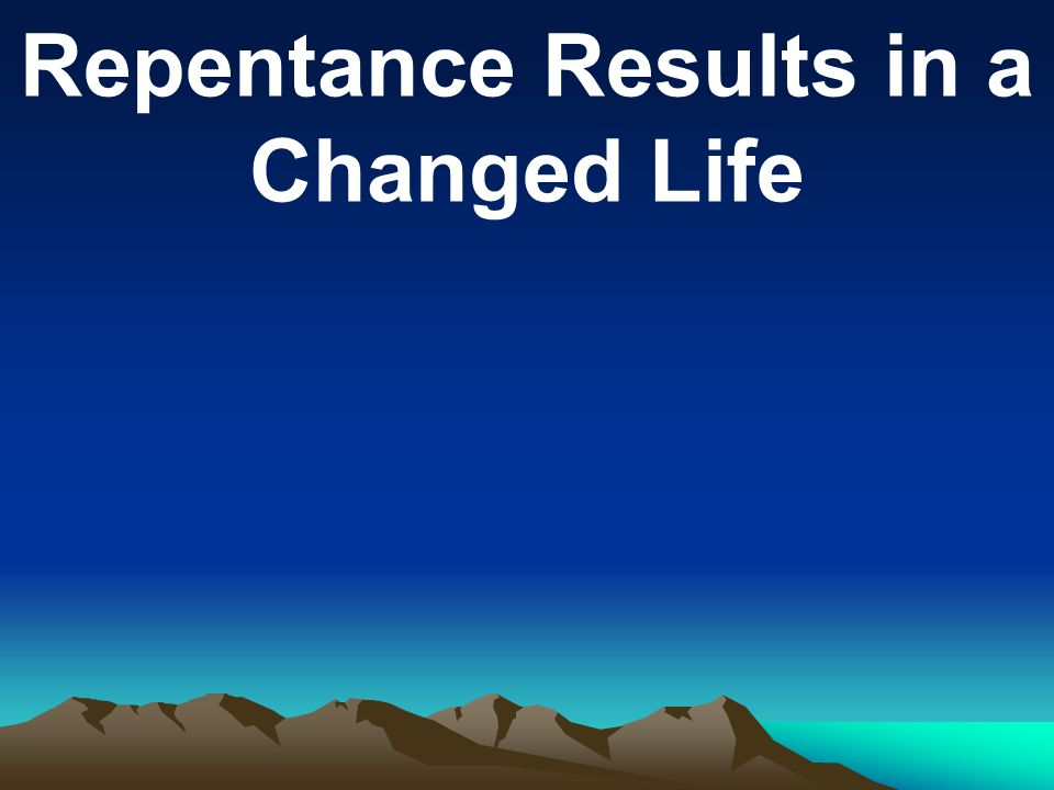 Repentance Results in a Changed Life