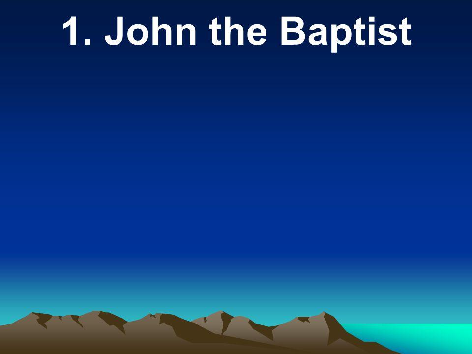 1. John the Baptist