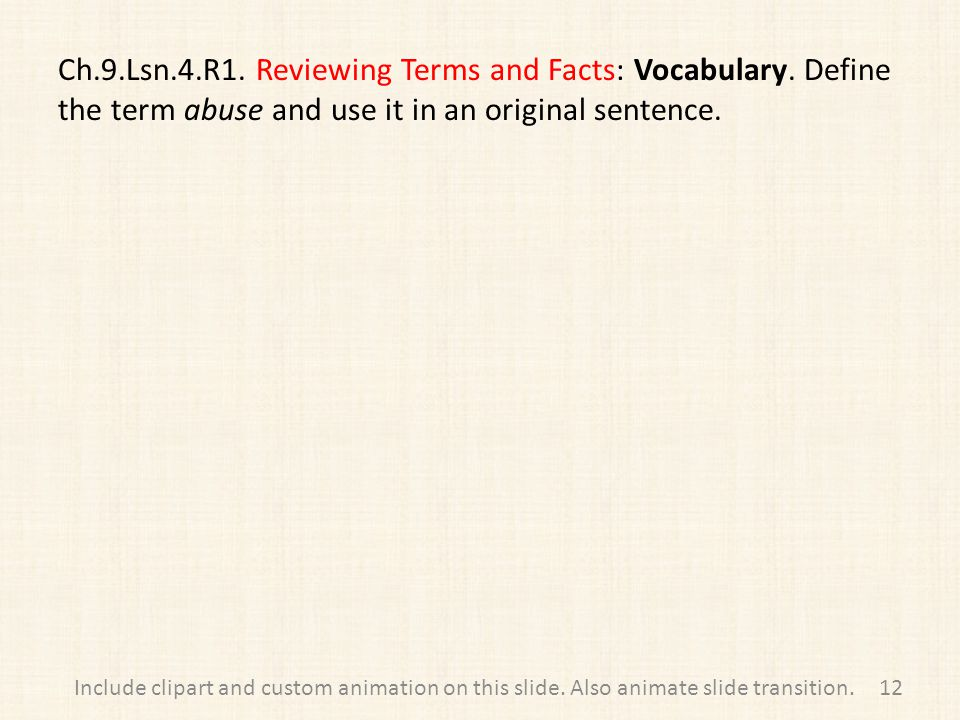 Ch.9.Lsn.4.R1. Reviewing Terms and Facts: Vocabulary. Define the term abuse and use it in an original sentence. 12Include clipart and custom animation