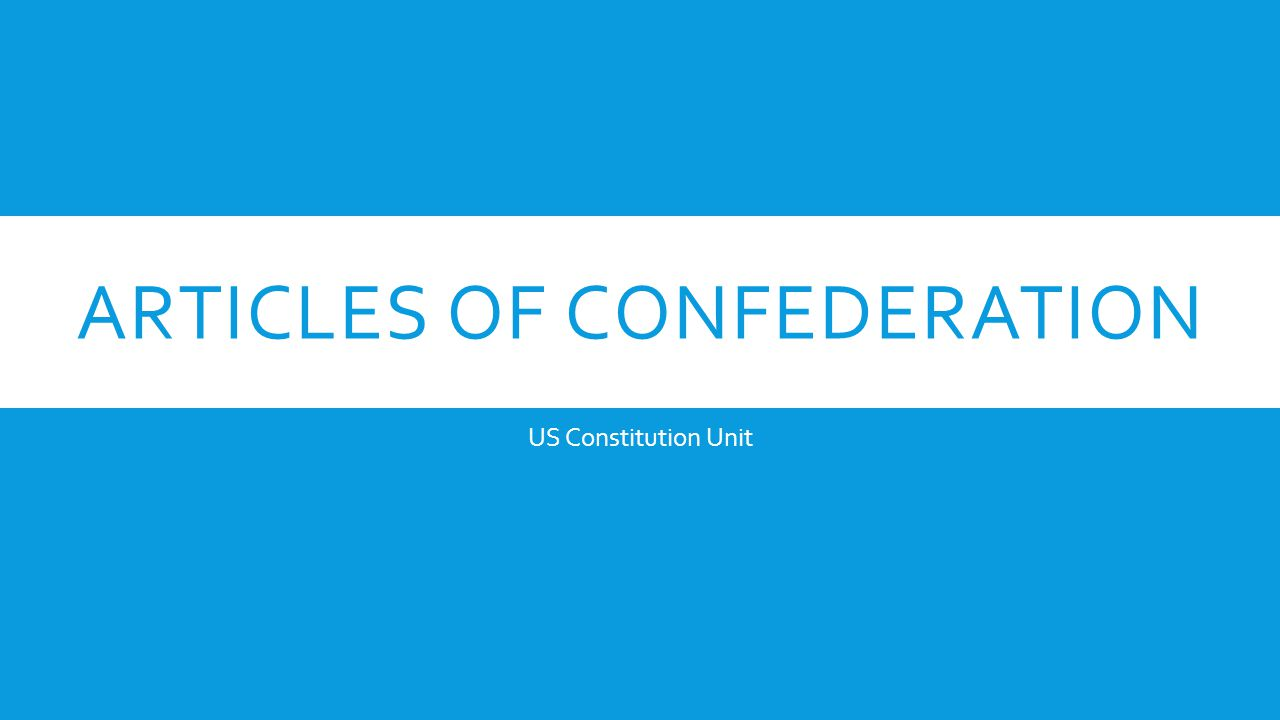 ARTICLES OF CONFEDERATION US Constitution Unit