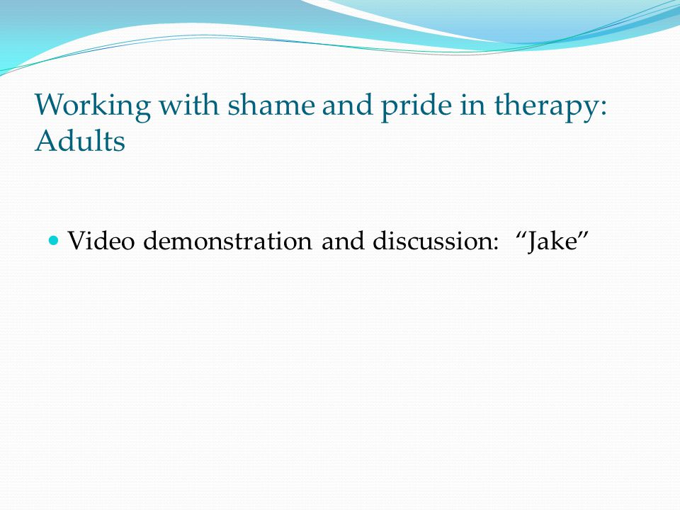 "Video demonstration and discussion: ""Jake"" Working with shame and pride in therapy: Adults"