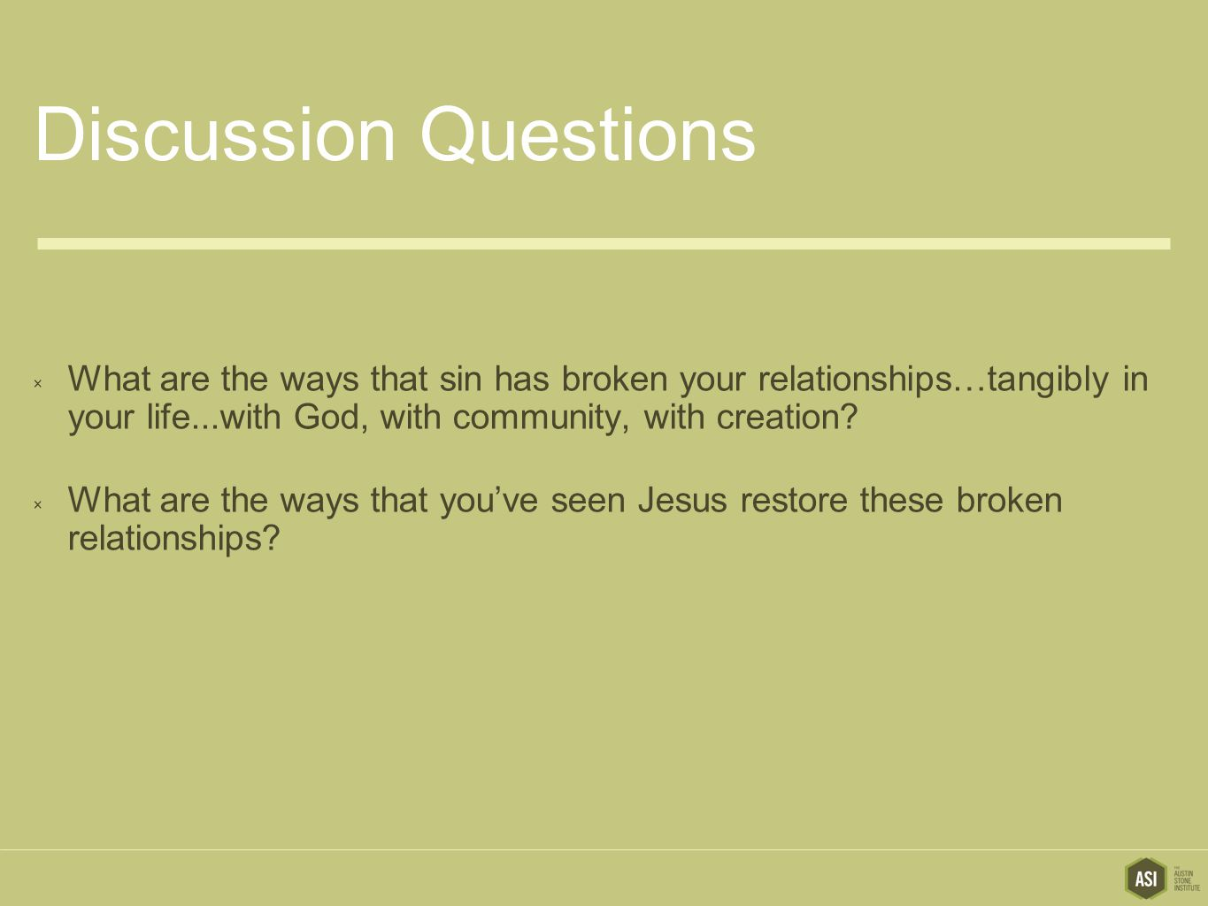 Discussion Questions  What are the ways that sin has broken your relationships…tangibly in your life...with God, with community, with creation?  Wha