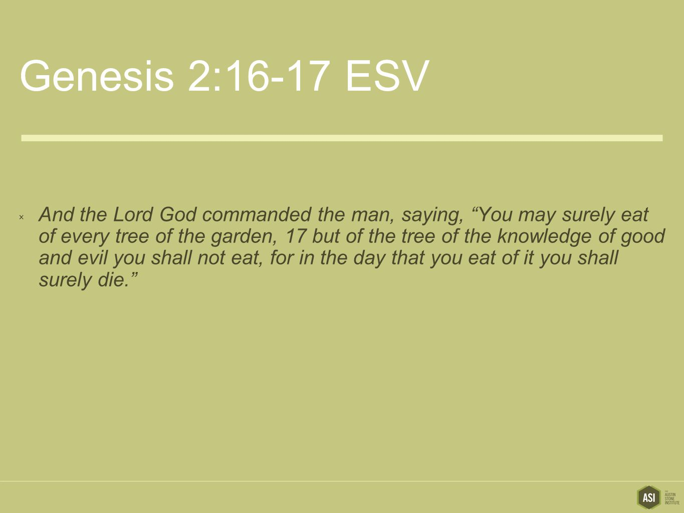 "Genesis 2:16-17 ESV  And the Lord God commanded the man, saying, ""You may surely eat of every tree of the garden, 17 but of the tree of the knowledge"
