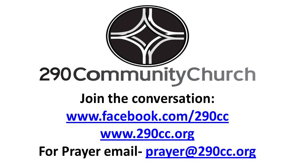Join the conversation: www.facebook.com/290cc www.290cc.org For Prayer email- prayer@290cc.orgprayer@290cc.org