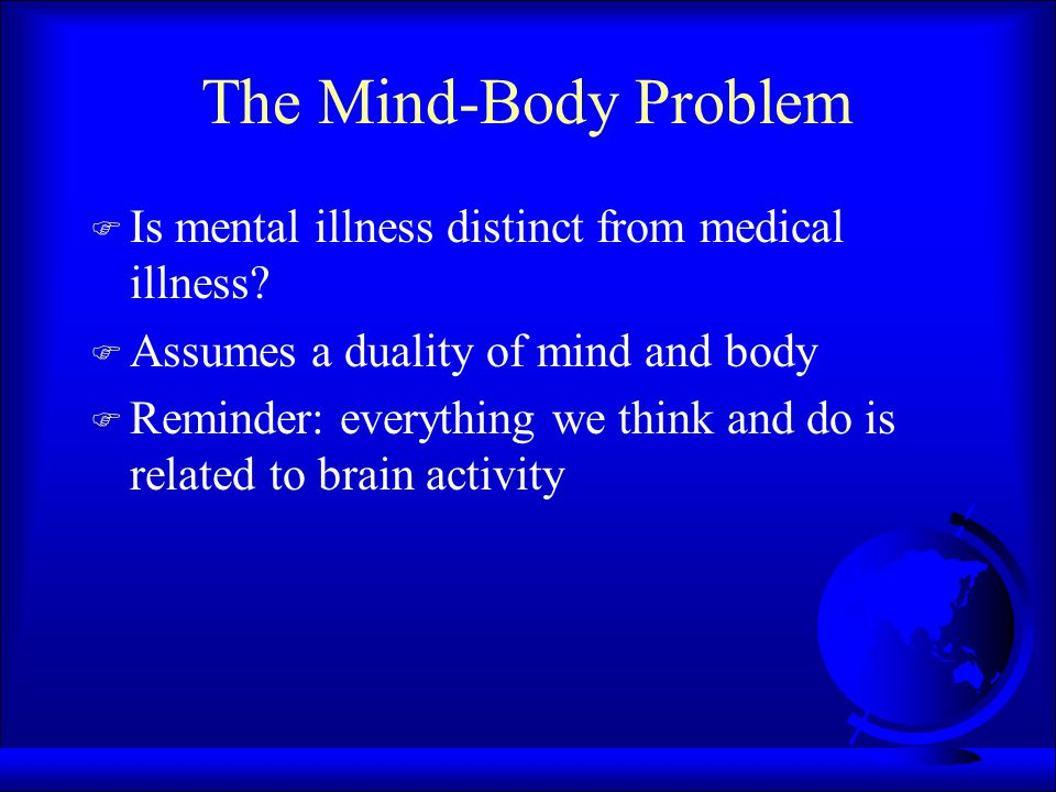 Overview F Is mental illness different from medical illness.
