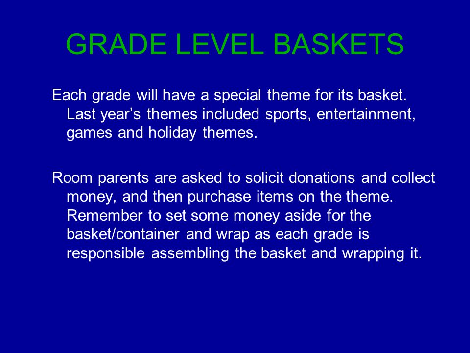 GRADE LEVEL BASKETS Each grade will have a special theme for its basket.