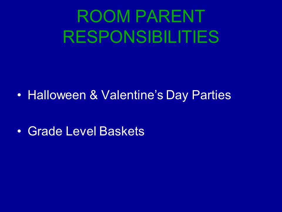 ROOM PARENT RESPONSIBILITIES Halloween & Valentine's Day Parties Grade Level Baskets