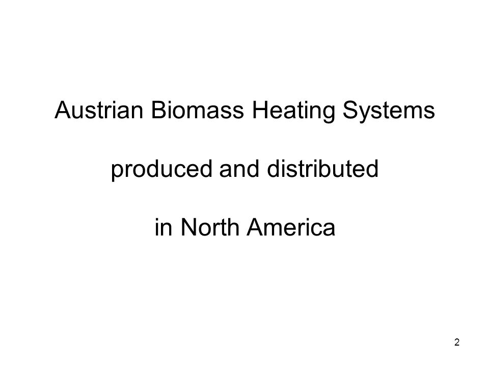 2 Austrian Biomass Heating Systems produced and distributed in North America