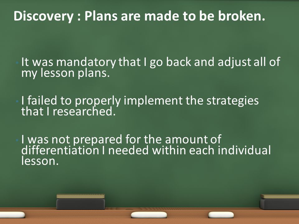 It was mandatory that I go back and adjust all of my lesson plans.