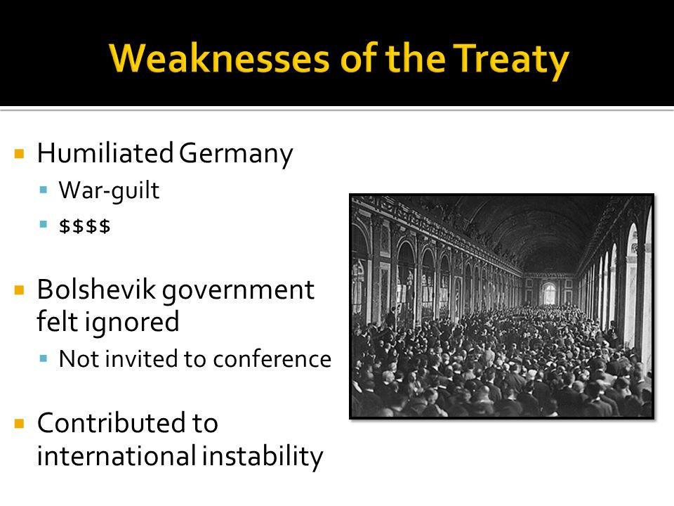  Humiliated Germany  War-guilt  $$$$  Bolshevik government felt ignored  Not invited to conference  Contributed to international instability