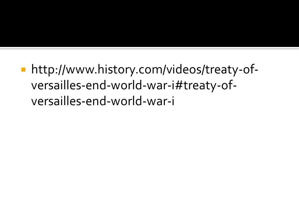  http://www.history.com/videos/treaty-of- versailles-end-world-war-i#treaty-of- versailles-end-world-war-i