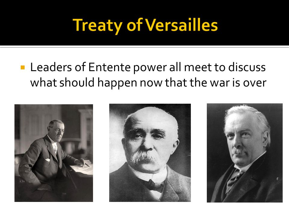  Leaders of Entente power all meet to discuss what should happen now that the war is over