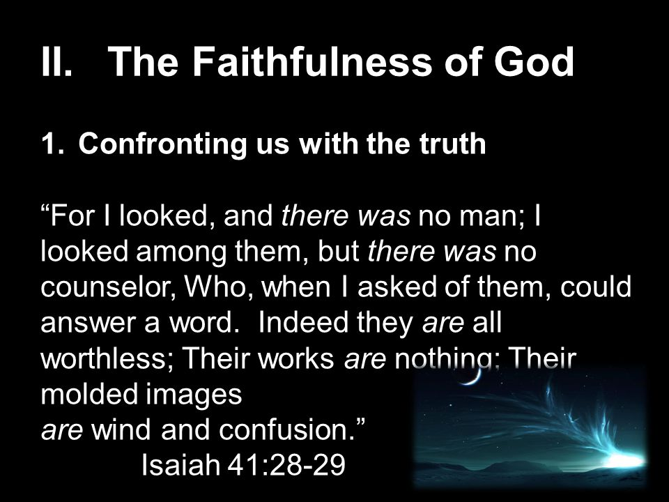 """II. The Faithfulness of God 1.Confronting us with the truth """"For I looked, and there was no man; I looked among them, but there was no counselor, Who,"""