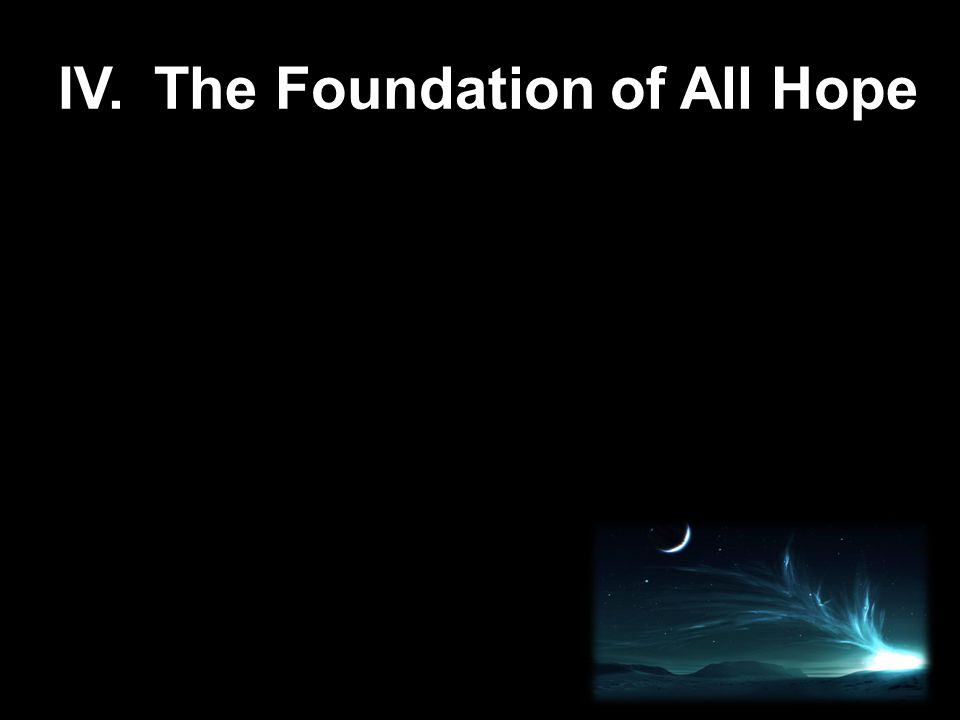 IV.The Foundation of All Hope