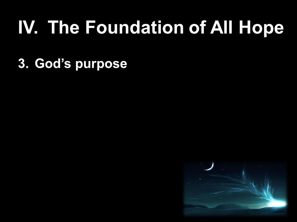 IV.The Foundation of All Hope 3.God's purpose